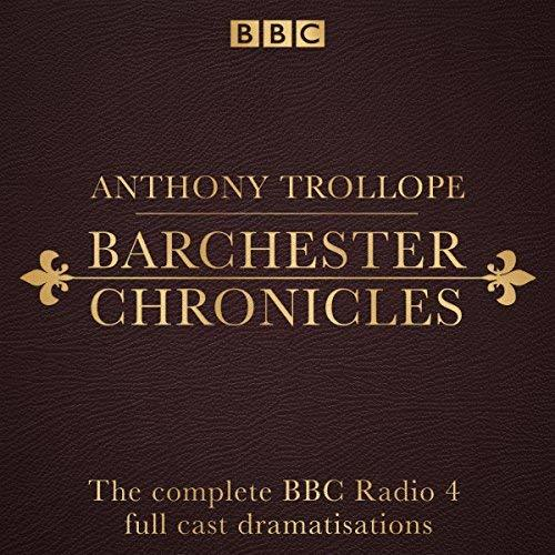 The Barchester Chronicles: Six BBC Radio 4 Full-Cast Dramatisations