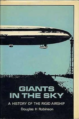 Giants In The Sky: A History Of The Rigid Airship