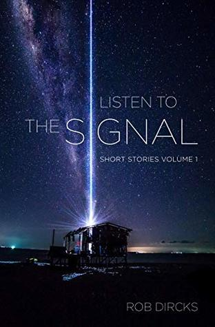 Listen To The Signal: Short Stories Volume 1