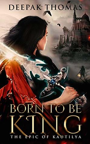 Born To Be King (The Epic of Kautilya)