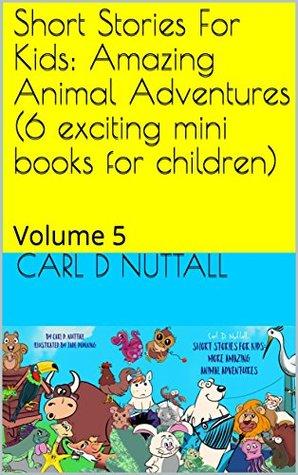 Short Stories For Kids: Amazing Animal Adventures (6 exciting mini books for children): Volume 5