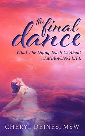 The Final Dance: What the Dying Teach Us About Embracing Life