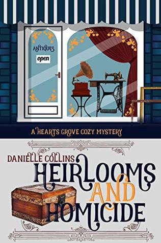 Heirlooms and Homicide by Danielle Collins