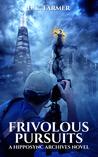 Frivolous Pursuits (The Hipposync Archives, #3)