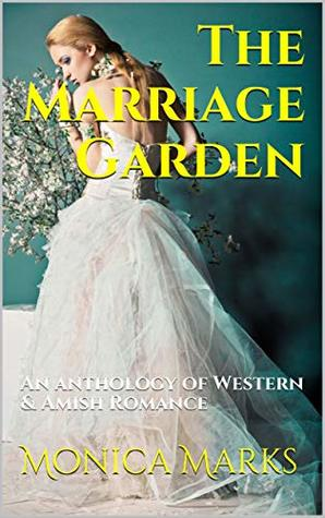 The Marriage Garden: An anthology of Western & Amish Romance
