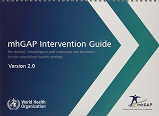 mhGAP Intervention Guide for Mental, Neurological and Substance-use Disorders in Non-specialized Health Settings - Version 2.0: Mental health Gap Action Programme