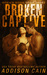 Broken Captive (Wren's Song, #3)