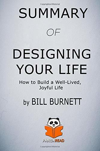Summary of Designing Your Life: How to Build a Well-Lived, Joyful Life by Bill Burnett
