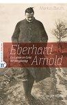 Eberhard Arnold: Ein Leben im Geist des Bergpredigt