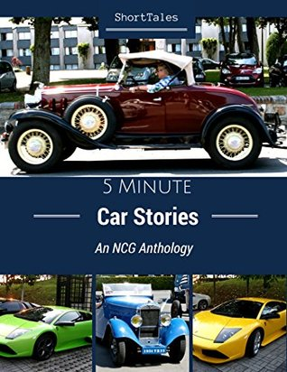 ShortTales: 5 Minute Car Stories: An NCG Anthology