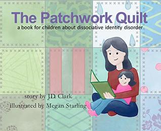 The Patchwork Quilt: A book for children about Dissociative Identity Disorder (DID)