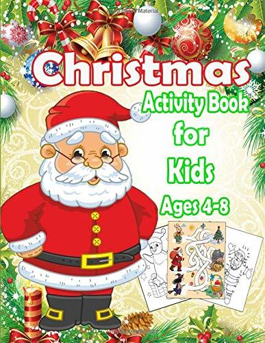 Christmas Activity Book for Kids Ages 4-8: A Fun Kid Workbook Game For Learning, Coloring, Dot To Dot, Mazes, Puzzles, Word Search and More!