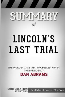 Summary of Lincoln's Last Trial: The Murder Case That Propelled Him to the Presidency: Conversation Starters