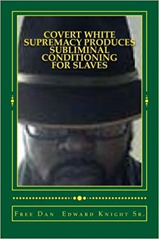 Covert White Supremacy Produces Subliminal Conditioning for Slaves: Smoke and Mirrors in Commodity Game Called Slavery
