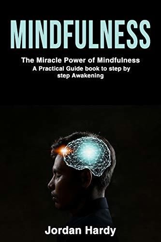 Mindfulness: The Miracle power of Mindfulness- A Practical Guide book to step by step Awakening