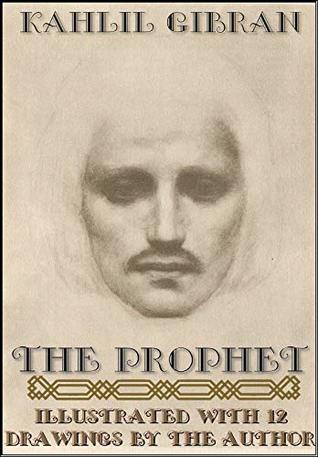 The Prophet: Illustrated with twelve full page drawings by the author