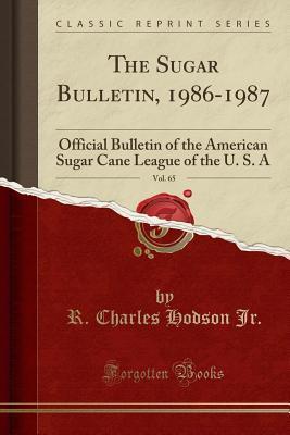 The Sugar Bulletin, 1986-1987, Vol. 65: Official Bulletin of the American Sugar Cane League of the U. S. a