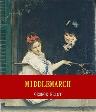 Middlemarch (Unabridged Content) (Famous Classic Author's Work) (ANNOTATED)
