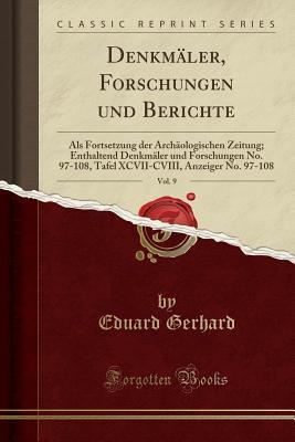 Denkm�ler, Forschungen Und Berichte, Vol. 9: ALS Fortsetzung Der Arch�ologischen Zeitung; Enthaltend Denkm�ler Und Forschungen No. 97-108, Tafel XCVII-CVIII, Anzeiger No. 97-108