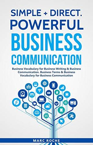 Powerful Business English Communication. Business Vocabulary for Business English Communication: Business English Terms & Vocabulary (Simple+Direct Business English Communication Booster Series)