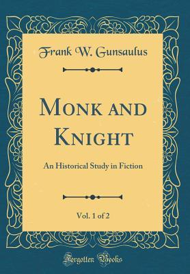 Monk and Knight, Vol. 1 of 2: An Historical Study in Fiction