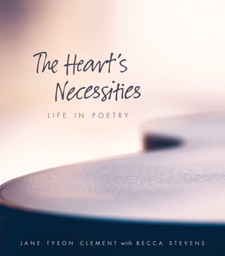 The Heart's Necessities: Life in Poetry
