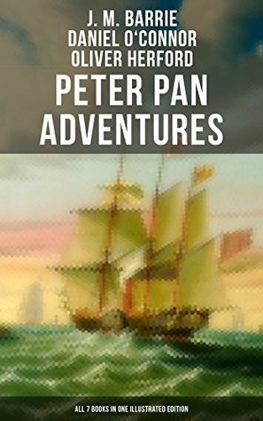 Peter Pan Adventures: ALL 7 Books in One Illustrated Edition: The Magic of Neverland: The Little White Bird, Peter Pan in Kensington Gardens, Peter and ... Story of Peter Pan & The Peter Pan Alphabet