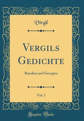 Vergils Gedichte, Vol. 1: Bucolica Und Georgica