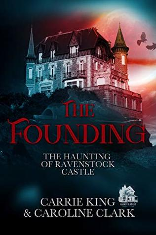 The Founding (The Haunting of Ravenstock Castle Book 2)