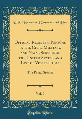 Official Register, Persons in the Civil, Military, and Naval Service of the United States, and List of Vessels, 1911, Vol. 2: The Postal Service