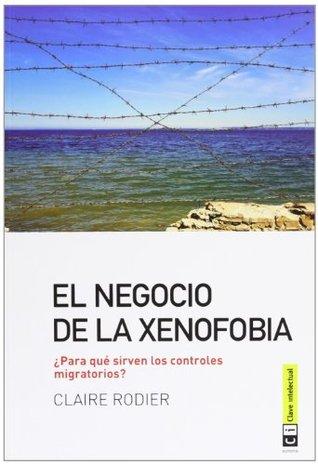 El negocio de la xenofobia : ¿para qué sirven los controles migratorios?