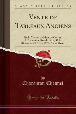 Vente de Tableaux Anciens: En La Maison de Mme de Cottin, � Charenton, Rue de Paris, 57 Le Dimanche 21 Avril, 1872, a Une Heure
