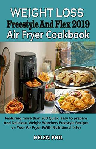 Weight Loss Freestyle And Flex 2019 Air Fryer Cookbook: Featuring more than 200 Quick, Easy to prepare And Delicious Weight Watchers Freestyle Recipes on Your Air Fryer