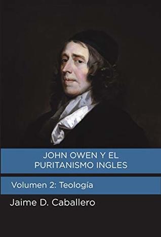 John Owen y el Puritanismo Ingles: Volumen 2: Teologia
