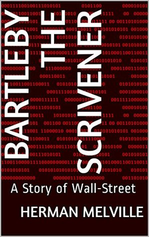 Bartleby The Scrivener: A Story of Wall-Street