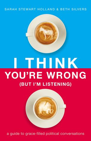 I Think You're Wrong (But I'm Listening) by Sarah Stewart Holland