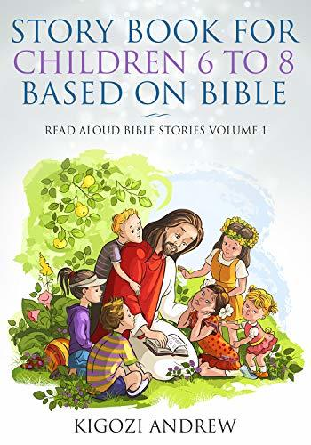 STORY BOOK FOR CHILDREN 6-8 BASED ON BIBLE: Read aloud bible stories volume 1