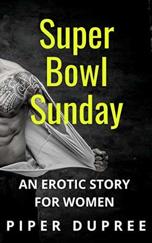 Super Bowl Sunday Sex: A Sexy and Explicit Short Story (Steamy short stories Book 2)
