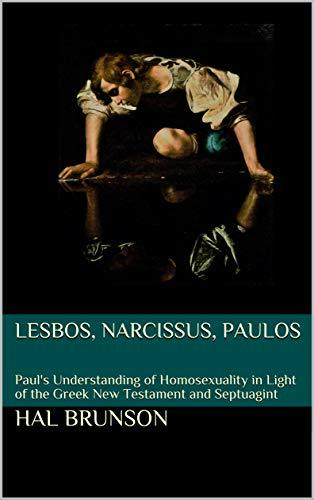 LESBOS, NARCISSUS, PAULOS: Paul's Understanding of Homosexuality in Light of the Greek New Testament and Septuagint