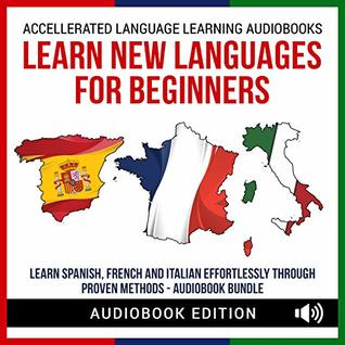 Learn New Languages For Beginners: Learn Spanish, French And Italian Effortlessly Through Proven Methods - Audiobook Bundle