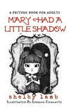 Mary Had A Little Shadow: a picture book for adults