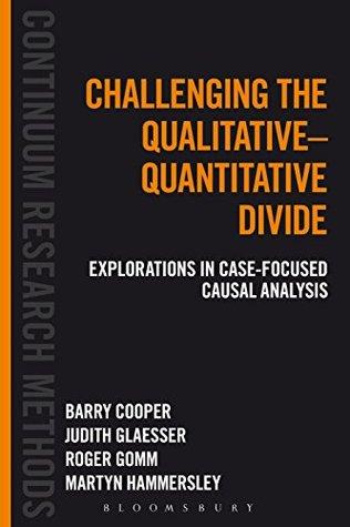 Challenging the Qualitative-Quantitative Divide: Explorations in Case-focused Causal Analysis (Continuum Research Methods Book 1)