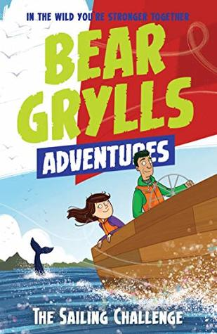 The Sailing Challenge (A Bear Grylls Adventure #12)