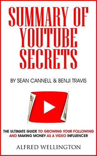 Summary of YouTube Secrets By Sean Cannell and Benji Travis: The Ultimate Guide to Growing Your Following and Making Money as a Video Influencer