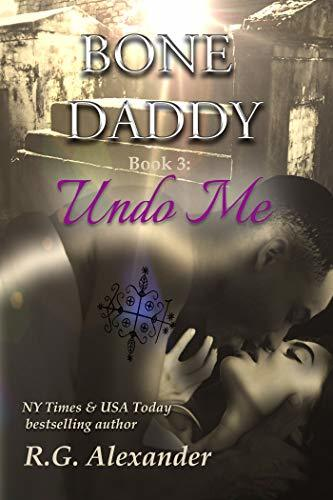 Undo Me (Bone Daddy Book 3)
