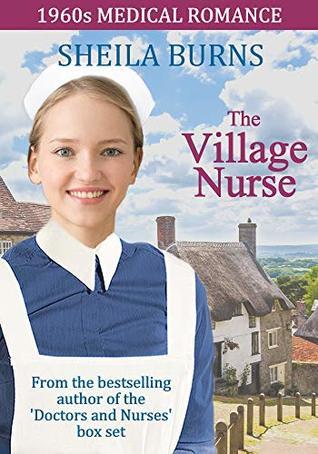 The Village Nurse (1960s Medical Romance Book 4)