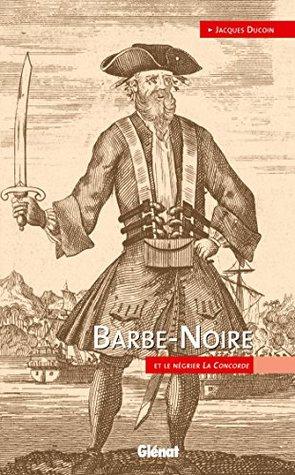Barbe-Noire : et le négrier La Concorde