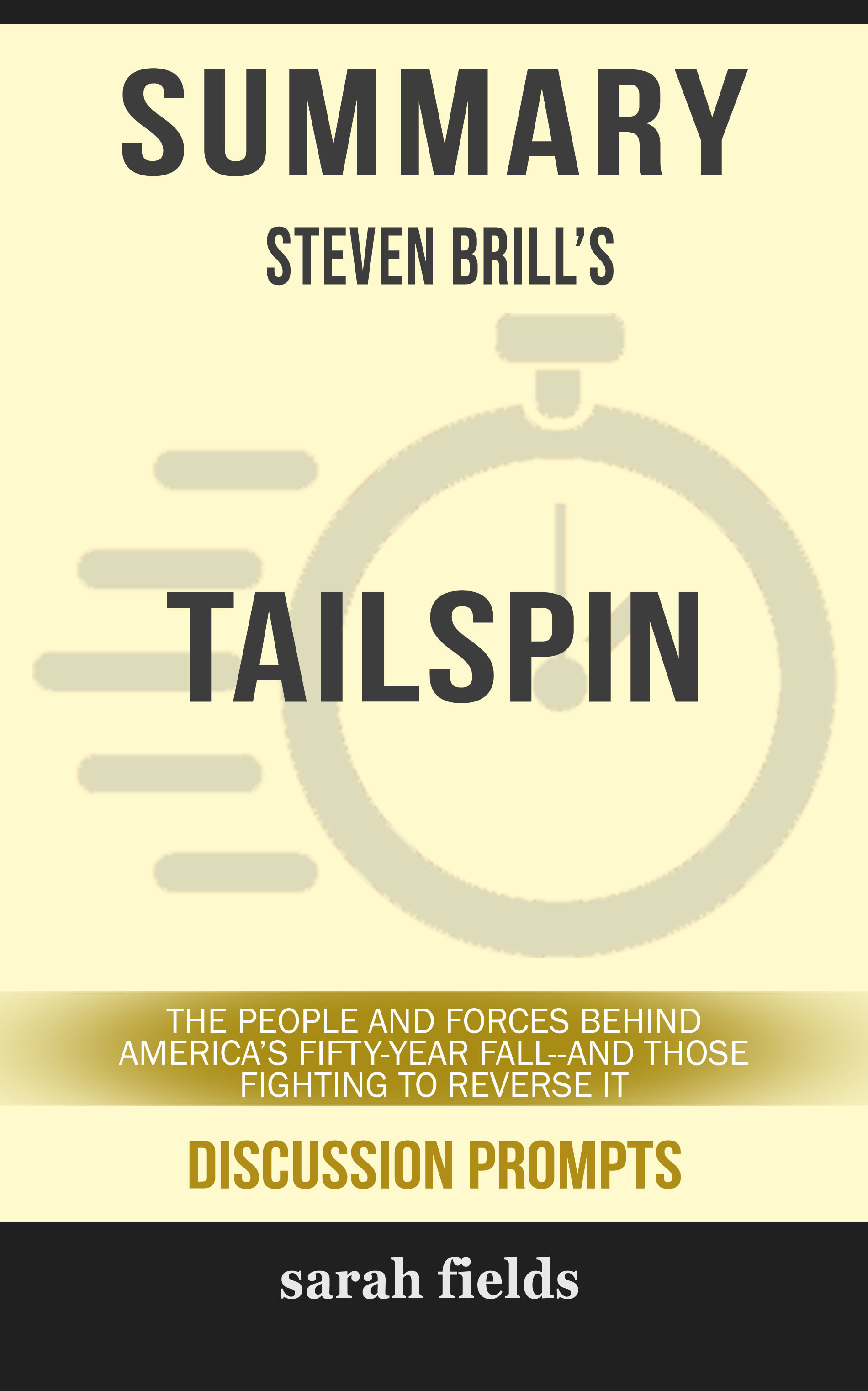 Summary of Tailspin: The People and Forces Behind America's Fifty-Year Fall--and Those Fighting to Reverse It by Steven Brill