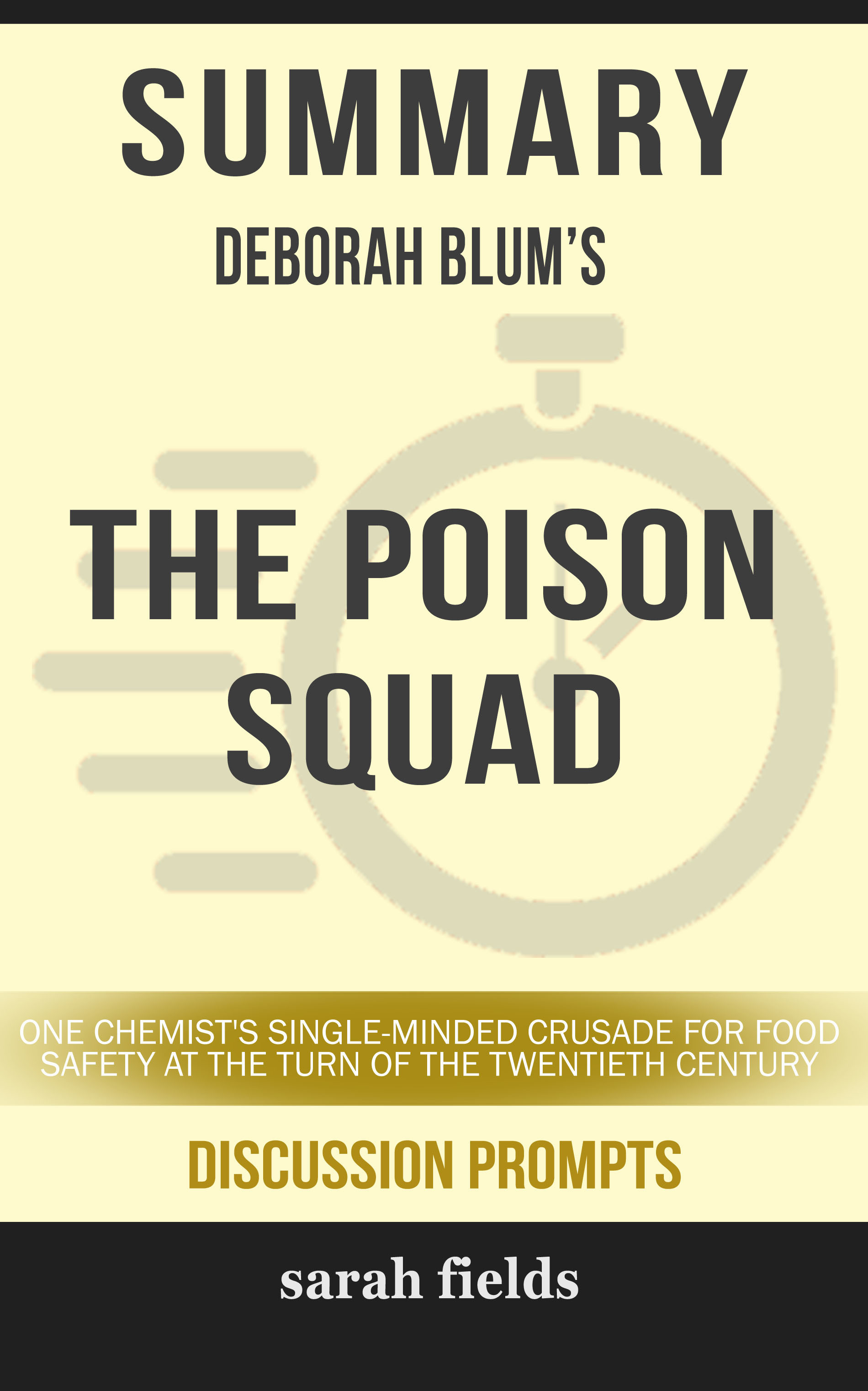 Summary of The Poison Squad: One Chemist's Single-Minded Crusade for Food Safety at the Turn of the Twentieth Century by Deborah Blum