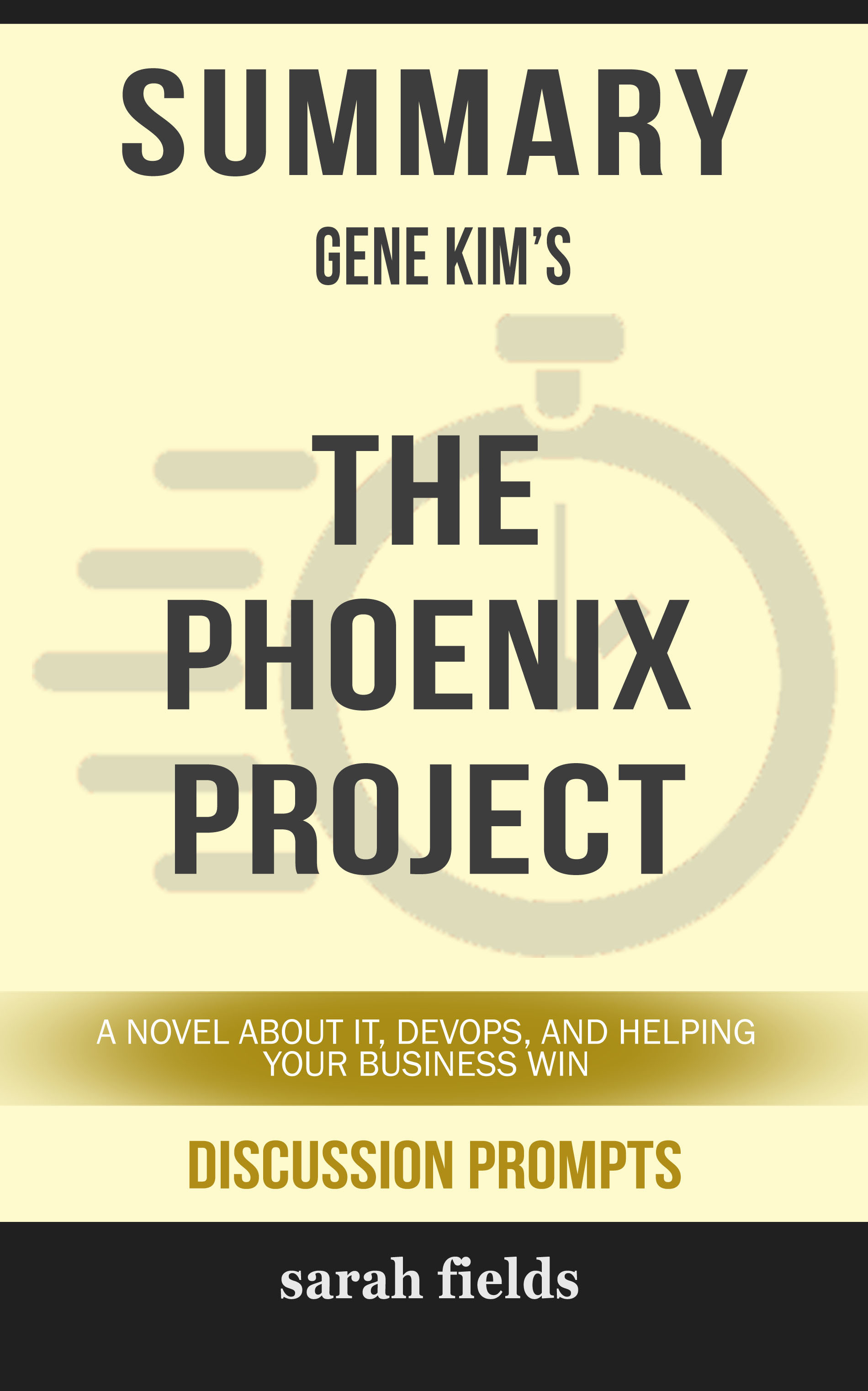Summary of The Phoenix Project: A Novel about IT, DevOps, and Helping Your Business Win by Gene Kim